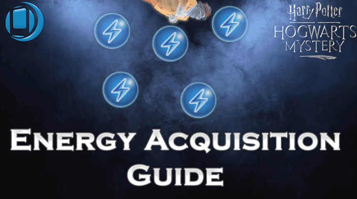 Harry Potter Hogwarts Mystery Energy Acquisition Guide