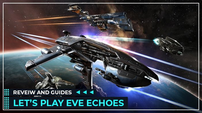 Eve Echoes Review, Cheats, Guides, Tips, Tricks